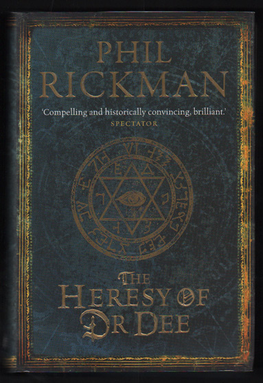 The Heresy of Dr. Dee: Being Edited from the Most Private Documents of Dr. John Dee, Astrologer and Consultant to Queen Elizabeth. Phil Rickman.
