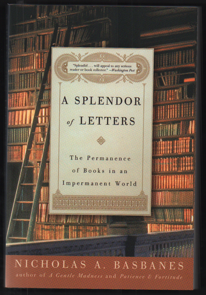 A Splendor of Letters: The Permanence of Books in an Impermanent World. Nicholas A. Basbanes.