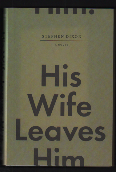 His Wife Leaves Him. Stephen Dixon.