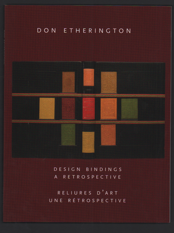 Design Bindings, A Retrospective / Reliures D'Art, Une Retrospective. Don Etherington.