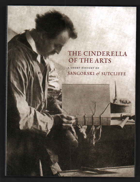 The Cinderella of the Arts: A Short History of Sangorski & Sutcliffe, A London Bookbinding Firm Established in 1901. Including the Story of the Great Omar, A Jewelled Binding of the Rubaiyat of Omar Khayyam Lost on the RMS Titanic in 1912. Bookbinding, Rob Shepherd.