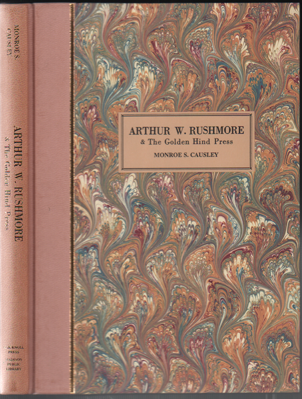 Arthur W. Rushmore & The Golden Hind Press: A History & Bibliography. Monroe S. Causley.