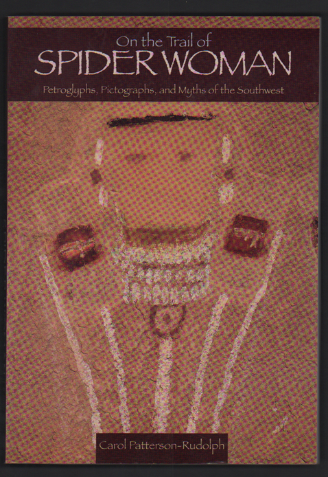 On the Trail of Spider Woman: Petroglyphs, Pictographs, and Myths of the Southwest. Carol Patterson-Rudolph.