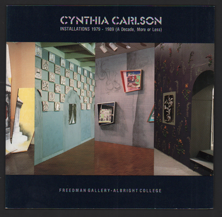 Cynthia Carlson: Installations 1979 - 1989 (A Decade, More or Less)