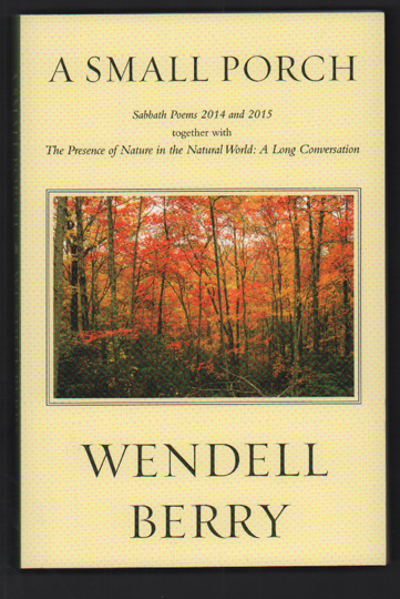 A Small Porch; Sabbath Poems 2014 and 2015. Wendell Berry.