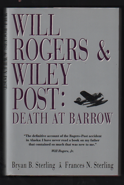 Will Rogers & Wiley Post: Death at Barrow. Bryan B. Sterling, Frances N. Sterling.