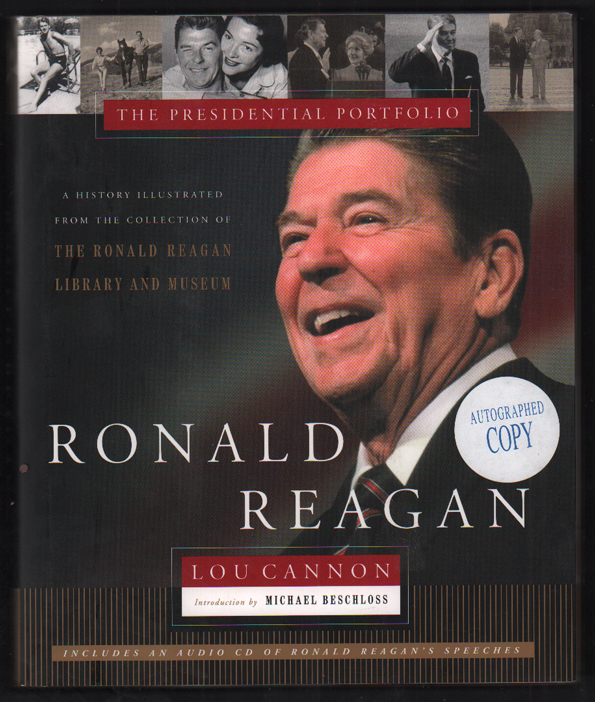 Ronald Reagan: The Presidential Portfolio: A History Illustrated from the Collection of the Ronald Reagan Library and Museum. Lou Cannon, Michael Bescloss.