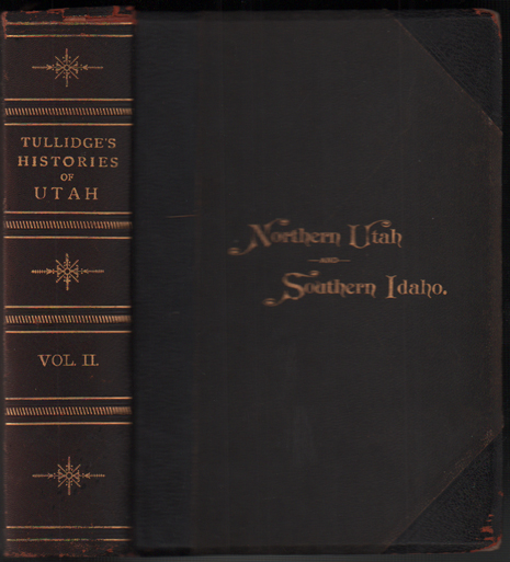 Tullidge's Histories, (Volume II.) Containing the History of all the Northern, Eastern and Western Counties of Utah; Also the Counties of Southern Idaho with a Biographical Appendix of Representative Men and Founders of the Cities and Counties; Also a Commercial Supplement, Historical (Wilford Woodruff presentation copy). Edward Tullidge.