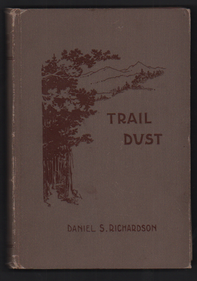 Trail Dust: A Little Round-up of Western Verse. Daniel S. Richardson.