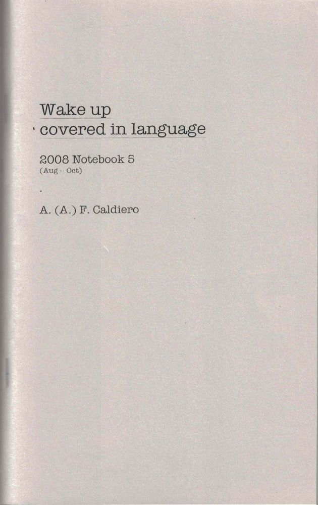 Wake Up Covered in Language; 2008 Notebook 5 (Aug -- Oct). Alex Caldiero.