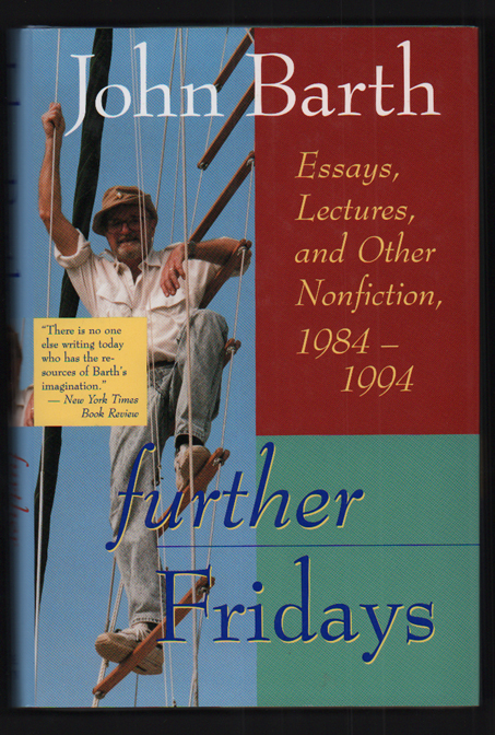 Further Fridays: Essays, Lectures, and Other Nonfiction 1984-94. John Barth.