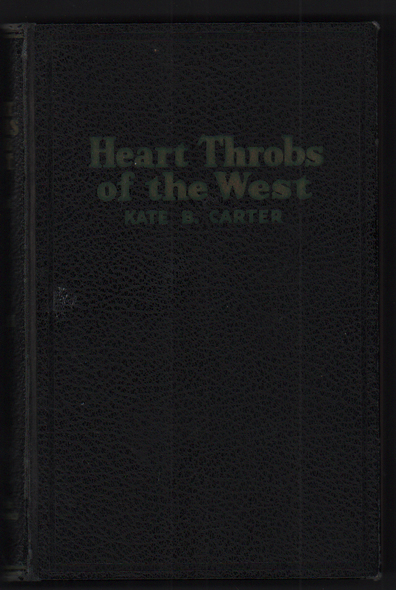 Heart Throbs of the West: A Unique Volume Treating Definite Subjects of Western History, Volume 11. Kate B. Carter.