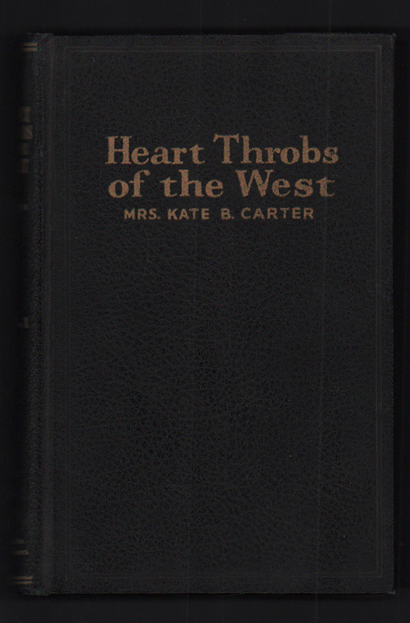 Heart Throbs of the West: A Unique Volume Treating Definite Subjects of Western History, Volume 1. Kate B. Carter.
