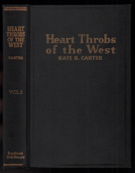 "Heart Throbs of the West: ""A Unique Volume Treating Definite Subjects of Western History."" Volume Two. Kate B. Carter."