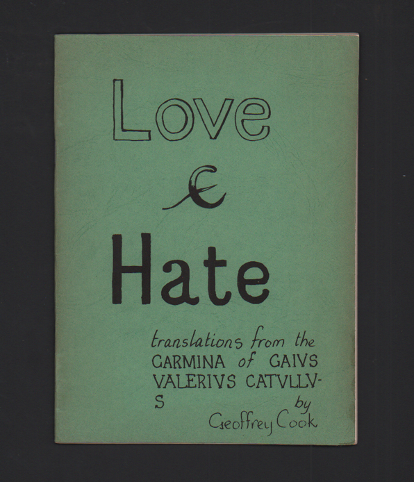 Love & Hate: Selected Translations from the Carmina of Gaius Valerius Catullus. Geoffrey Cook.