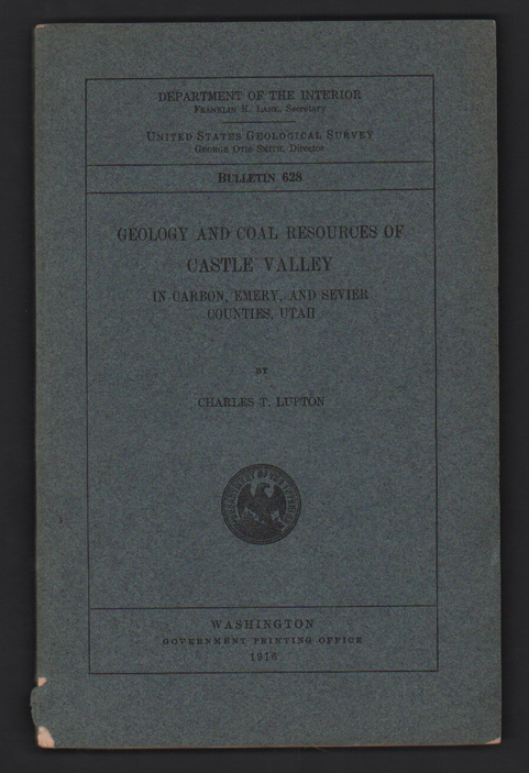 Geology and Coal Resources of Castle Valley In Carbon, Emery, and Sevier Counties, Utah (Department of the Interior United States Geological Survey Bulletin 628). Charles Lupton.