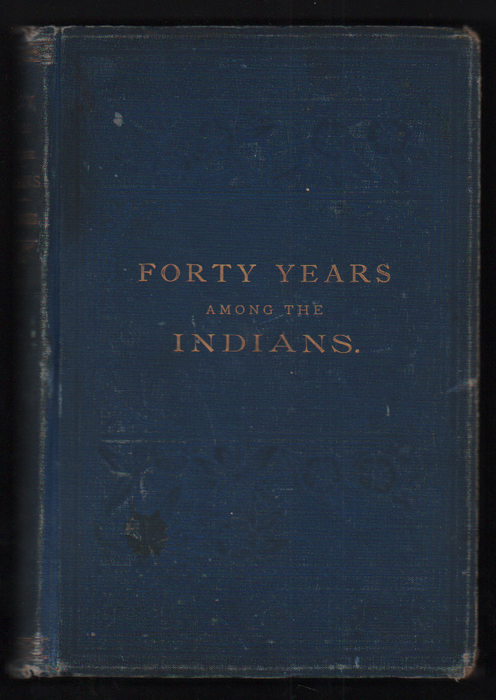 Forty Years Among the Indians: A True Yet Thrilling Narrative of the Author's Experiences Among the Natives. Daniel Webster Jones.