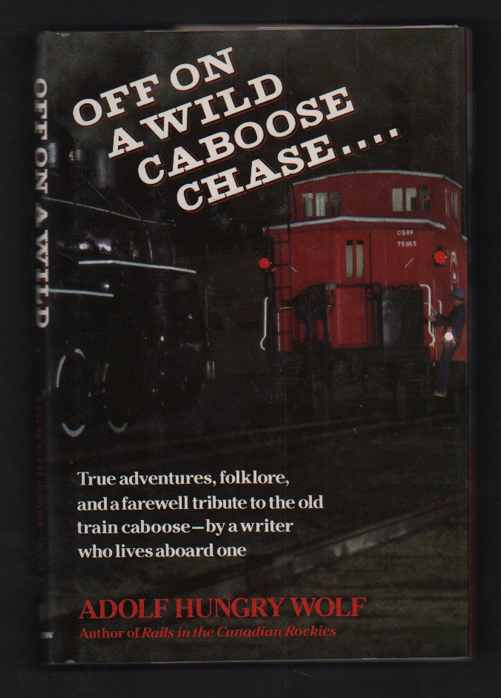 Off On A Wild Caboose Chase: True Adventures, Folklore, and a farewell tribute to the old train caboose-by a writer who lives aboard one. Adolf Hungry Wolf.