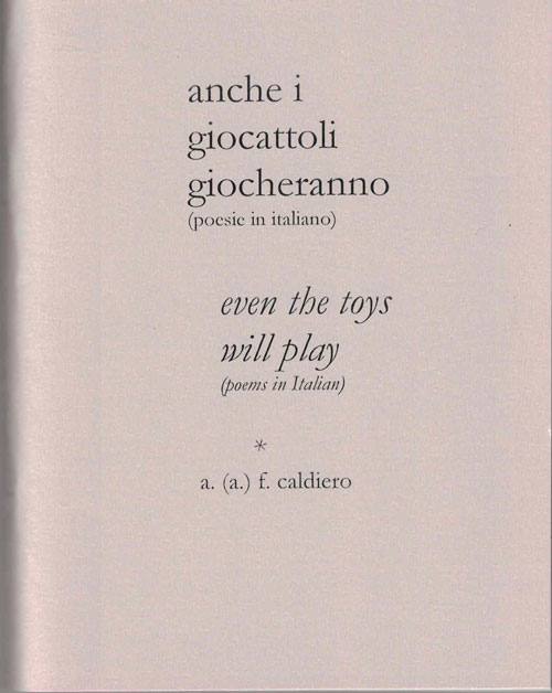 anche i giocattoli giocheranno even the toys will play; (poesie in italiano) (poems in Italian). Alex Caldiero.
