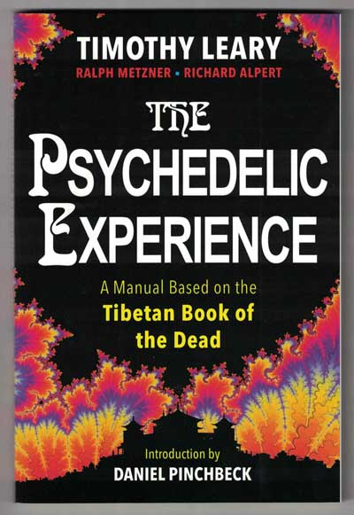 The Psychedelic Experience: A Manual Based on the Tibetan Book of the Dead. Timothy Leary, Ralph Metzner, Richard Alpert.