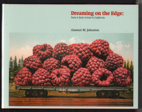 Dreaming on the Edge: Poets & Book Artists in California. Alastair M. Johnston.