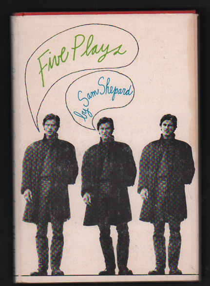Five Plays: Chicago / Icarus's Mother / Red Cross / Fourteen Hundred Thousand / Melodrama Play. Sam Shepard.
