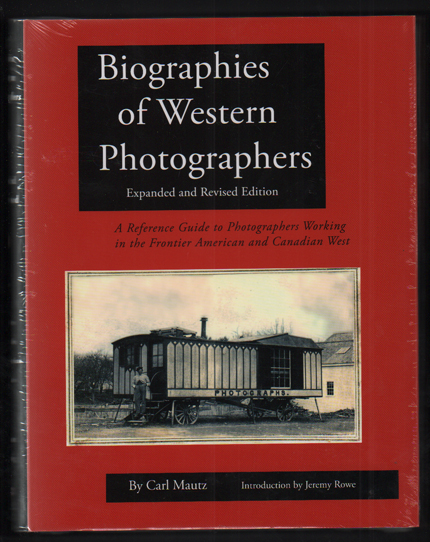 Biographies of Western Photographers: A Reference Guide to Photographers Working in the Frontier American and Canadian West. Carl Mautz, Jeremy Rowe.