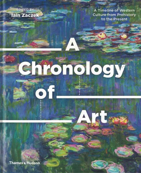 A Chronology of Art: A Timeline of Western Culture from Prehistory to the Present. Iain Zaczek.