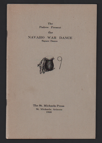 The Navaho War Dance: A Brief Narrative of Its Meaning and Practice (Cover title: The Padres Present the Navaho War Dance, Squaw Dance). Navaho Indians, Berard Haile.