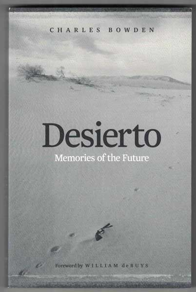 Desierto: Memories of the Future. Charles Bowden.