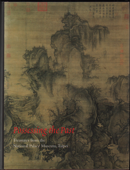 Possessing the Past: Treasures from the National Palace Museum, Taipei. Wen C. Fong, James C. Y. Wyatt.