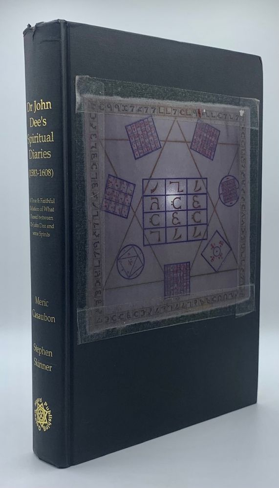Dr John Dee's Spiritual Diary (1583-1608), being a completely new & reset edition of A True & Faithful Relation of what passed for many Yeers between Dr. John Dee and some Spirits. John Dee, Stephen Skinner.