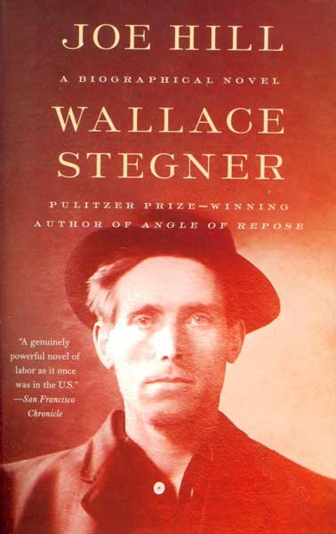 Joe Hill: a Biographical Novel. Wallace Stegner.