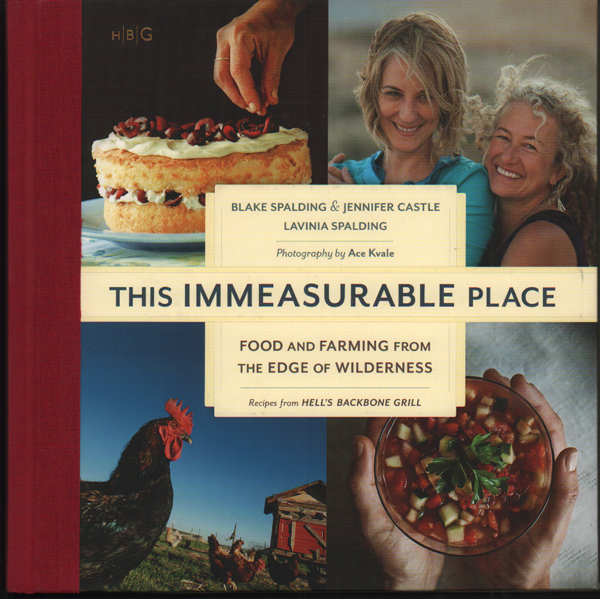 This Immeasurable Place: Food and Farming from the Edge of Wilderness. Blake Spalding, Jennifer Castle, Lavinia Spalding, Ace Kvale, photography.