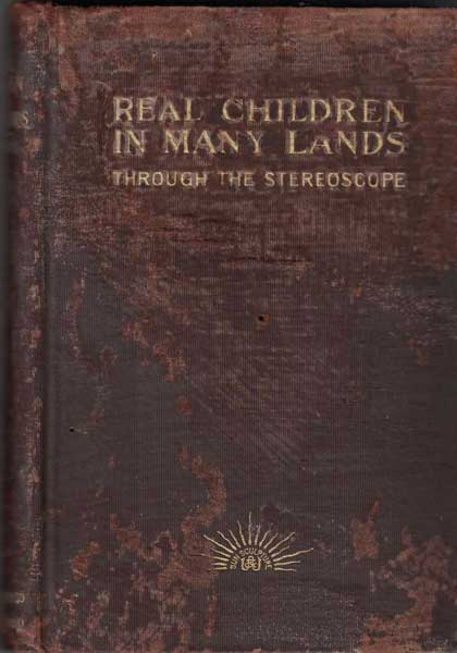 Real Children in Many Lands: Through the Stereoscope. M. S. Emery.