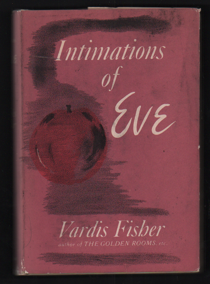 Intimations of Eve. Vardis Fisher.