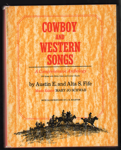 Cowboy and Western Songs: A Comprehensive Anthology. Austin E. Fife, Alta S. Fife, Mary Jo Schwab, Music.