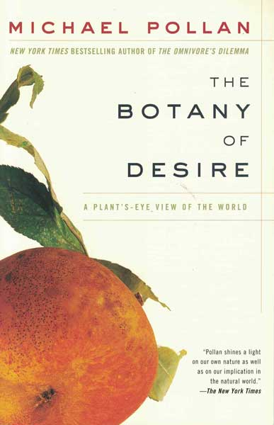 The Botany of Desire: a Plant's-eye View of the World. Michael Pollan.