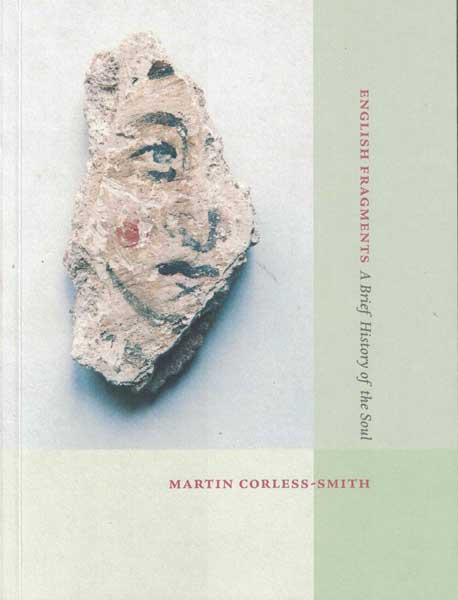 English Fragments: A Brief History of the Soul. Martin Corless-Smith.