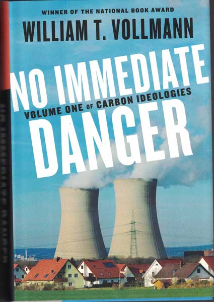 No Immediate Danger: Volume One of Carbon Ideologies. William T. Vollman.