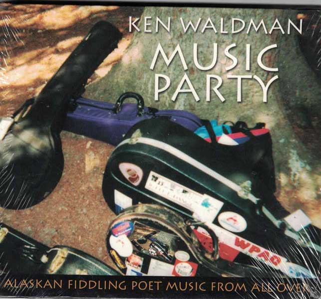 Music Party: Alaskan Fiddling Poet Music from All Over. Ken Waldman.