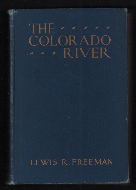 The Colorado River Yesterday, Today and Tomorrow. Lewis R. Freeman.