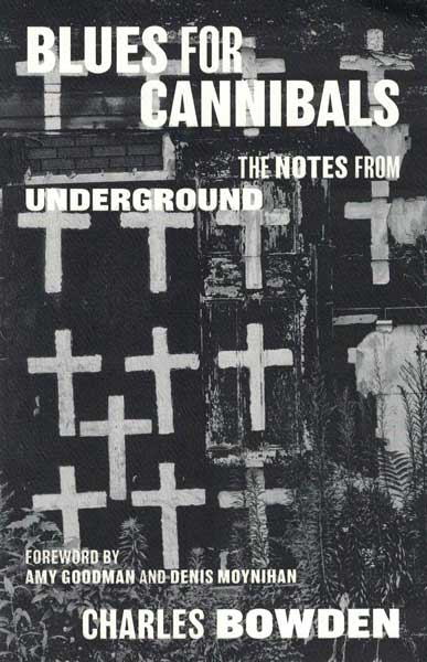 Blues for Cannibals: The Notes from Underground. Charles Bowden.