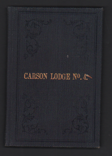 Constitution and By-Laws of Carson Lodge, No. 4, I.O.O.F. of the State of Nevada. Freemasonry.