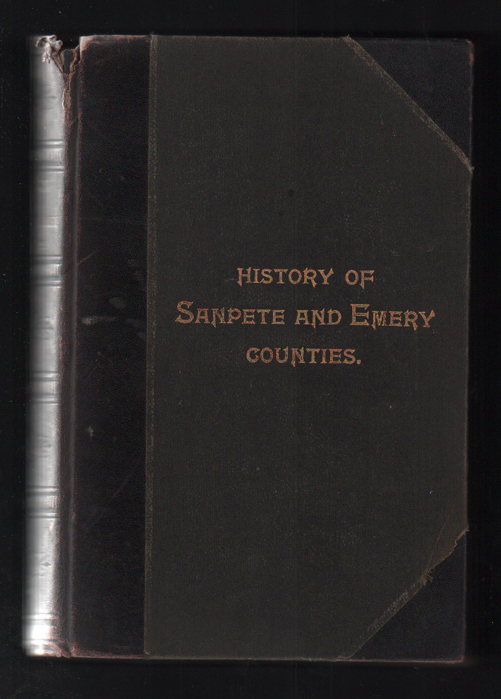 History of Sanpete and Emery Counties Utah: With sketches of cities, towns and villages, chronology of important events, records of Indian wars, portraits of prominent persons, and biographies of representative citizens