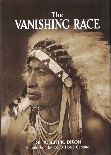 The Vanishing Race. Dr. Joseph K. Dixon, Joe D. Horse Capture, introduction.