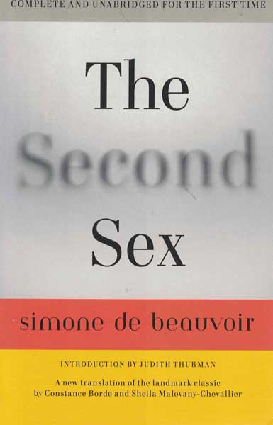 The Second Sex. Simone De Beauvoir, Judith Thurman, Constance Borde, Sheila Malovany-Chevallier, introduction.