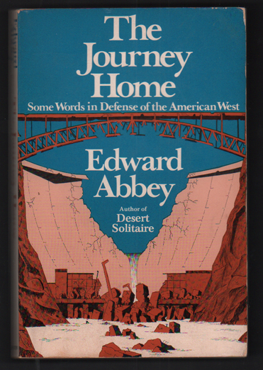 The Journey Home: Some Words in the Defense of the American West. Edward Abbey, Jim Stiles, Illustrations.