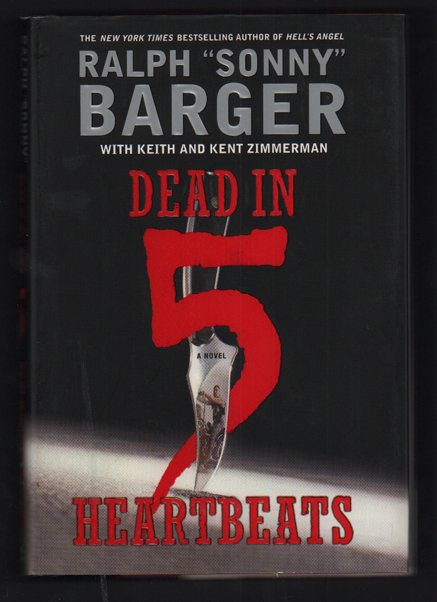 """Dead in 5 Heartbeats. Ralph """"Sonny"""" Barger, Keith and Kent Zimmerman, Keith, Kent Zimmerman."""