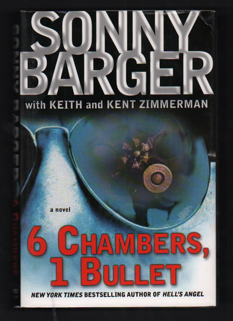 """6 Chambers, 1 Bullet. Ralph """"Sonny"""" Barger, Keith and Kent Zimmerman, Keith, Kent Zimmerman."""